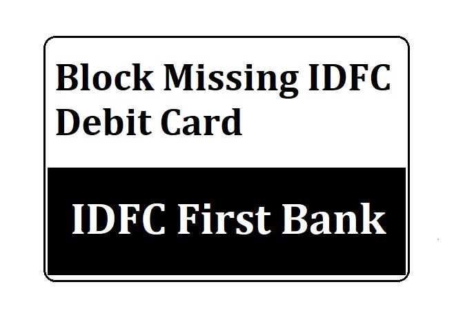 Block Missing IDFC Debit Card